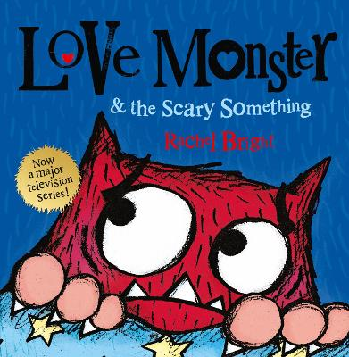 Love Monster and the Scary Something by Rachel Bright