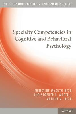 Specialty Competencies in Cognitive and Behavioral Psychology by Christine Maguth Nezu
