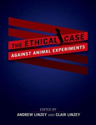 The Ethical Case against Animal Experiments by Andrew Linzey