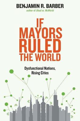 If Mayors Ruled the World by Benjamin R. Barber