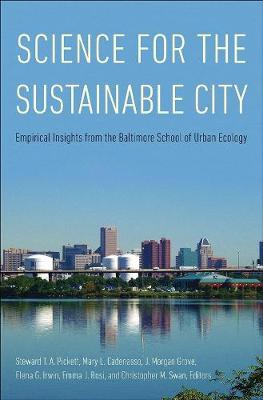 Science for the Sustainable City: Empirical Insights from the Baltimore School of Urban Ecology by Steward T. A. Pickett