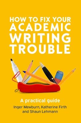 How to Fix Your Academic Writing Trouble: A Practical Guide book