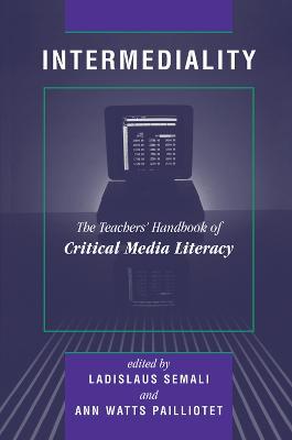 Intermediality: Teachers' Handbook Of Critical Media Literacy by Ladislaus Semali