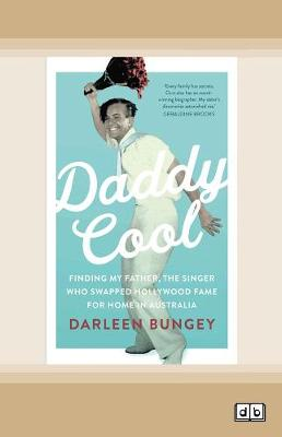 Daddy Cool: Finding my father, the singer who swapped Hollywood fame for home in Australia by Darleen Bungey