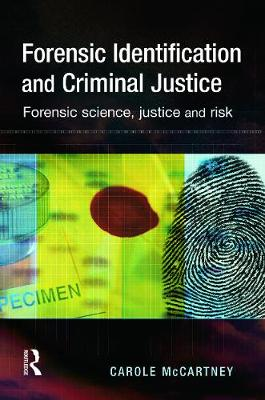 Forensic Identification and Criminal Justice by Carole McCartney