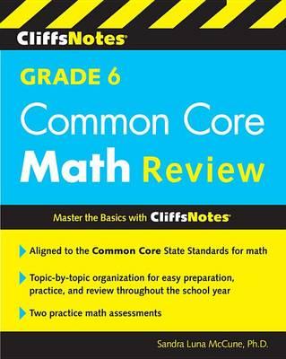 CliffsNotes Grade 6 Common Core Math Review by Sandra Luna McCune