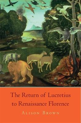 The Return of Lucretius to Renaissance Florence by Alison Brown