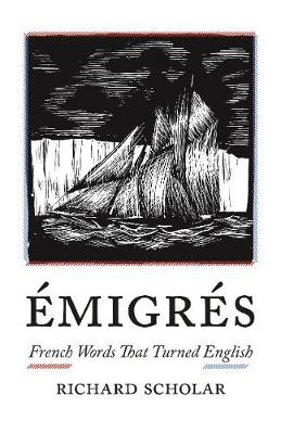 Emigres: French Words That Turned English by Richard Scholar