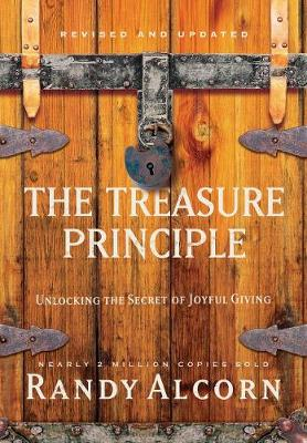 Treasure Principle: Unlocking the Secret of Joyful Giving (Revised & Updated Edition) by Randy Alcorn