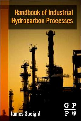 Handbook of Industrial Hydrocarbon Processes by James Speight