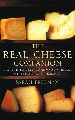 The Real Cheese Companion by Sarah Freeman