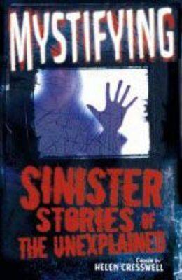 Mystifying: Sinister Stories of the Unexplained by Helen Cresswell