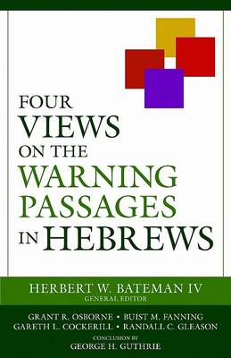 Four Views on the Warning Passages in Hebrews by Herbert W. Bateman