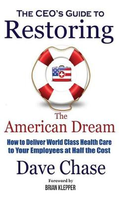 CEO's Guide to Restoring the American Dream by Dave Chase