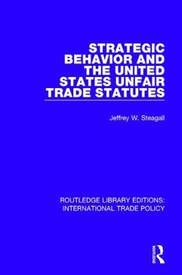 Strategic Behavior and the United States Unfair Trade Statutes by Jeffrey W. Steagall