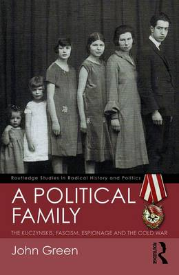 A Political Family: The Kuczynskis, Fascism, Espionage and The Cold War by John Green
