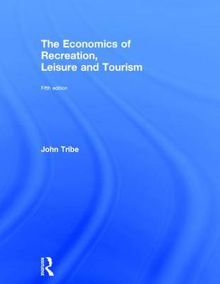 The Economics of Recreation, Leisure and Tourism by John Tribe