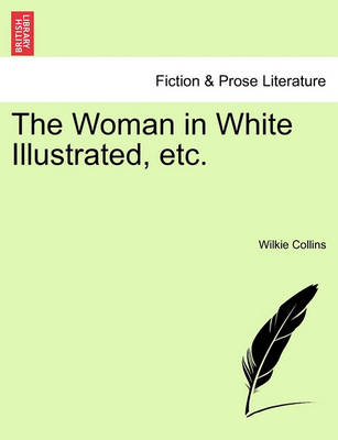The Woman in White Illustrated, Etc. a New Edition. Vol. III. by Au Wilkie Collins