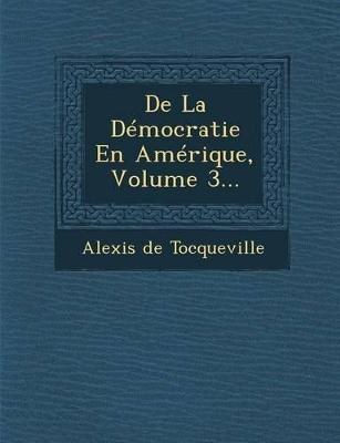 de La Democratie En Amerique, Volume 3... by Alexis de Tocqueville