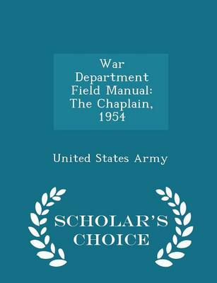 War Department Field Manual: The Chaplain, 1954 - Scholar's Choice Edition by United States Army