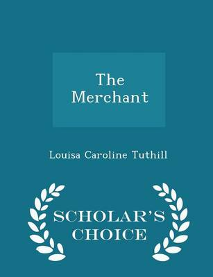 The Merchant - Scholar's Choice Edition by Louisa Caroline Tuthill