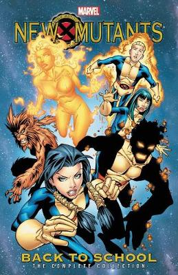 New Mutants: Back To School - The Complete Collection by Nunzio DeFilippis
