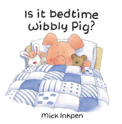 Wibbly Pig: Is It Bedtime Wibbly Pig? by Mick Inkpen