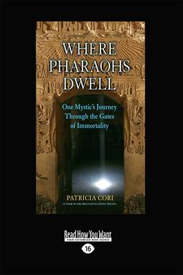 Where Pharaohs Dwell: One Mystic's Journey Through the Gates of Immortality by Patricia Cori