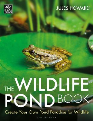 The Wildlife Pond Book: Create Your Own Pond Paradise for Wildlife by Jules Howard