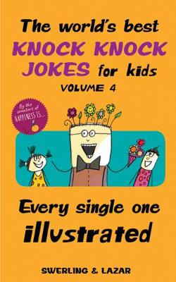 The World's Best Knock Knock Jokes for Kids Volume 4: Every Single One Illustrated by Lisa Swerling