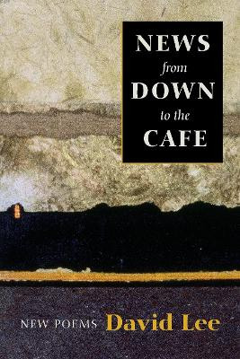 News from Down to the Cafe by David Lee