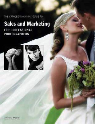 Kathleen Hawkins Guide To Sales And Marketing For Professional Photographers by Kathleen Hawkins