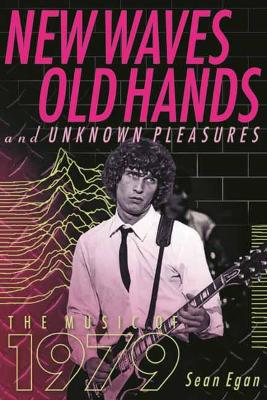 New Waves, Old Hands, And Unknown Pleasures: The Music Of 1979 by Sean Egan