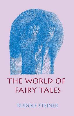 The World of Fairy Tales by Rudolf Steiner