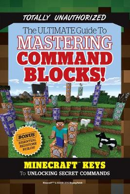 Ultimate Guide to Mastering Command Blocks! by Triumph Books