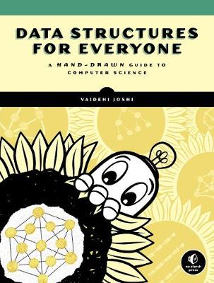 Data Structures For Everyone: A Hand-Drawn Guide to Computer Science book
