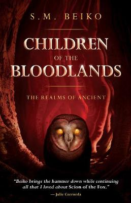 Children Of The Bloodlands: The Realms of Ancient Book 2 by S. M. Beiko