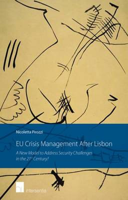EU Crisis Management After Lisbon: A New Model to Address Security Challenges in the 21st Century? by Pirozzi