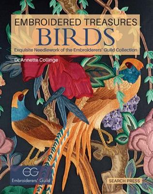 Embroidered Treasures: Birds: Exquisite Needlework of the Embroiderers' Guild Collection by Dr Annette Collinge