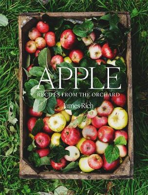 Apple: Recipes from the orchard by James Rich