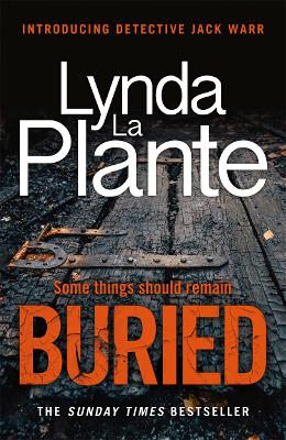 Buried: The thrilling new crime series introducing Detective Jack Warr by Lynda La Plante