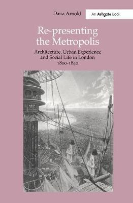 Re-Presenting the Metropolis by Dana Arnold