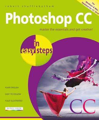 Photoshop CC in easy steps: Updated for Photoshop CC 2018 by Robert Shufflebotham