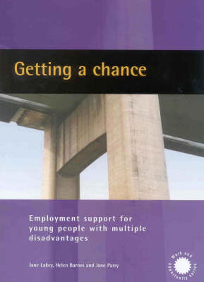 Getting a Chance: Employment Support for Young People with Multiple Disadvantages by Jane Lakey