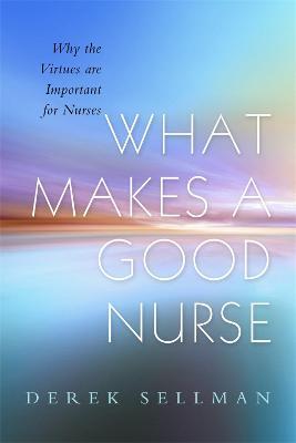 What Makes a Good Nurse by Derek Sellman