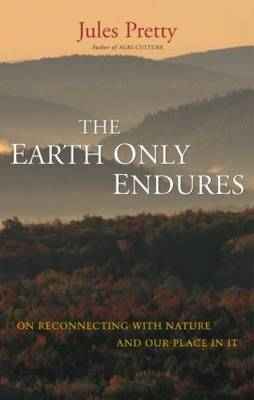 Earth Only Endures by Jules N. Pretty