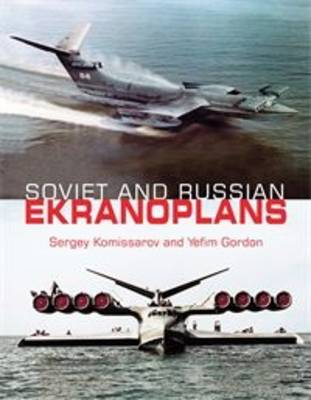 Soviet and Russian Ekranoplans by Yefim Gordon