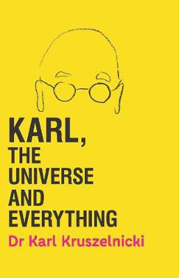 Karl, the Universe and Everything by Dr Karl Kruszelnicki