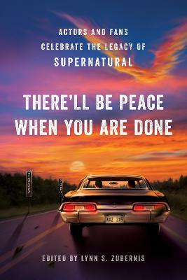 There'll Be Peace When You Are Done: Actors and Fans Celebrate the Legacy of Supernatural book