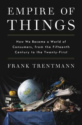 Empire of Things by Professor of History Frank Trentmann